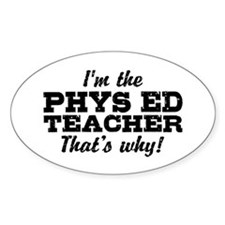 I'm The Phys Ed Teacher That's Why Decal