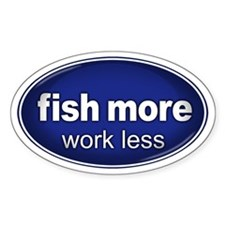 Fish More, Work Less Sticker BLUE (Oval)