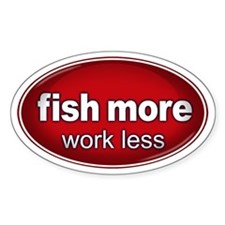 Fish More, Work Less Sticker RED (Oval)