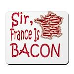 Sir France Is Bacon Mousepad