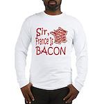 Sir France Is Bacon Long Sleeve T-Shirt