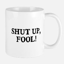 Shut Up Fool Mug