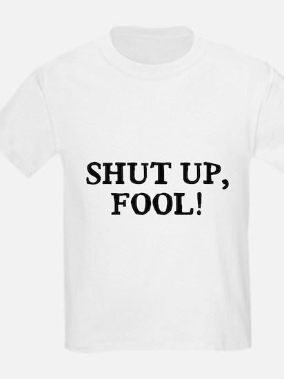 Shut Up Fool T-Shirt