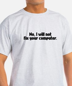 No I Will Not Fix Your Comput T-Shirt