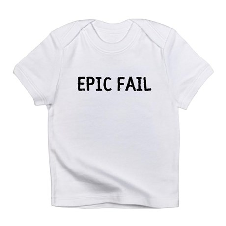 Epic Fail Infant T-Shirt