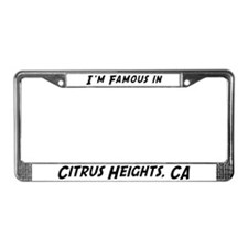 Famous in Citrus Heights License Plate Frame