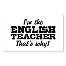 I'm The English Teacher That's Why Decal