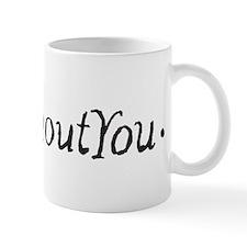 Me Without You Mug