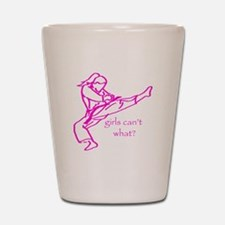 Girls Can't what? Shot Glass