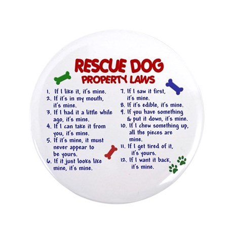 "Rescue Dog Property Laws 2 3.5"" Button"