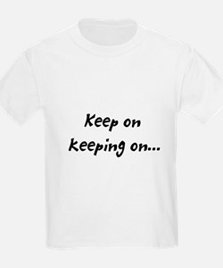 keeping on T-Shirt