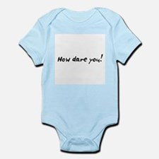 how dare you! Infant Bodysuit