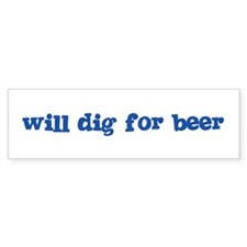 Will Dig for Beer I Bumper Bumper Sticker
