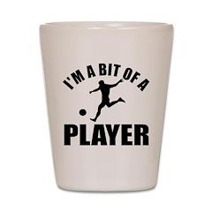 I'm a bit of a player soccer Shot Glass