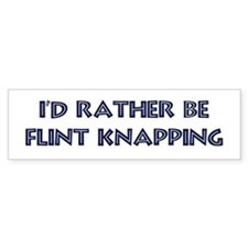 Rather be Flint Knapping Bumper Bumper Sticker