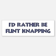 Rather be Flint Knapping Bumper Bumper Bumper Sticker
