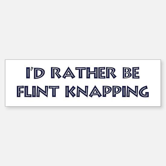 Rather be Flint Knapping Bumper Bumper Bumper Sticker