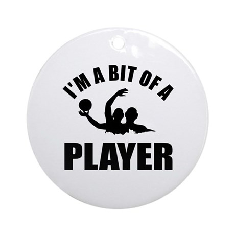 I'm a bit of a player water polo Ornament (Round)