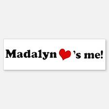 Madalyn loves me Bumper Bumper Bumper Sticker