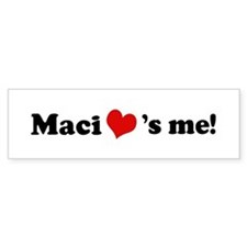 Maci loves me Bumper Bumper Sticker