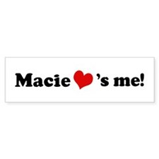 Macie loves me Bumper Bumper Sticker