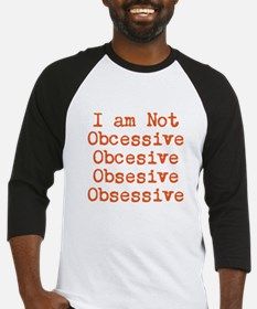 I am Not Obcesive Baseball Jersey
