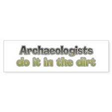 Archaeologists do it Bumper Bumper Sticker