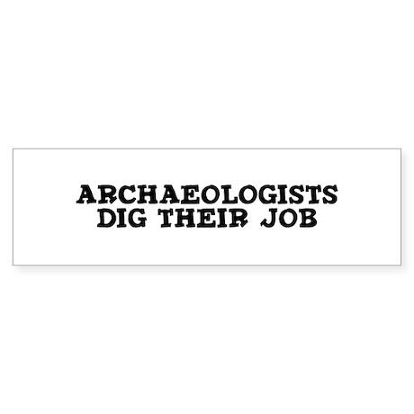 Archaeologists dig their job Bumper Sticker