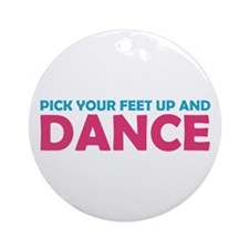 Pick Up Your Feet and Dance Ornament (Round)