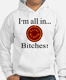 all in...bitches! Hoodie