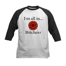 all in...bitches! Tee