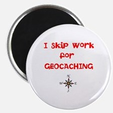 I Skip Work for GEOCACHING Magnet