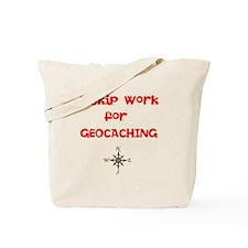 I Skip Work for GEOCACHING Tote Bag