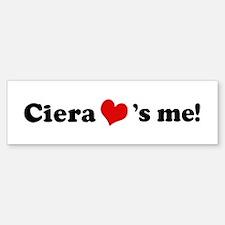Ciera loves me Bumper Bumper Bumper Sticker