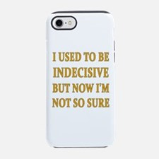 I Used To Be Indecisive But Iphone 7 Tough Case