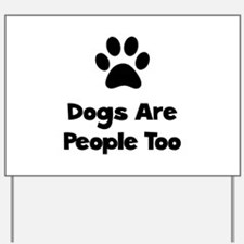 Dogs Are People Too Yard Sign