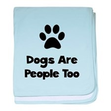 Dogs Are People Too baby blanket