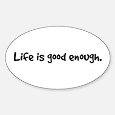 Life is good enough in black Decal