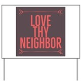 Love thy neighbor Yard Signs