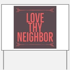 Love Thy Neighbor Yard Sign