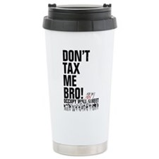 Don't Tax Me Bro! Travel Mug