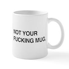 Not your fucking mug