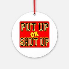PUT UP OR SHUT UP Ornament (Round)