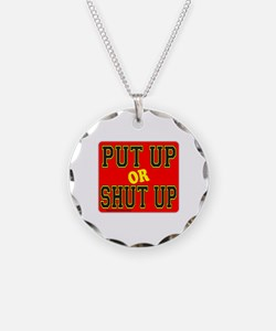 PUT UP OR SHUT UP Necklace
