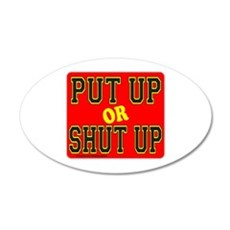 PUT UP OR SHUT UP 22x14 Oval Wall Peel