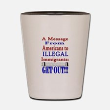 Illeagals Get Out! Shot Glass