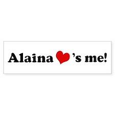 Alaina loves me Bumper Bumper Sticker