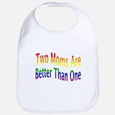 2 Moms Better (rainbow) Bib