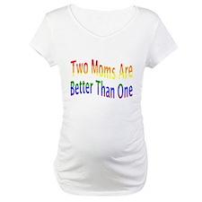 2 Moms Better (rainbow) Shirt