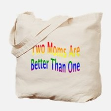 2 Moms Better (rainbow) Tote Bag